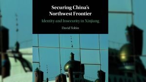 Securing China's Northwest Frontier: A Conversation with David Tobin