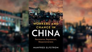 Workers and Change in China: A Conversation with Manfred Elfstrom